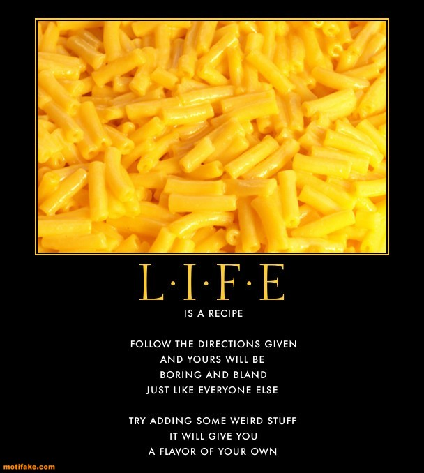 life-cheese-macaroni-life-bland-spice-demotivational-posters-1370738689.jpg
